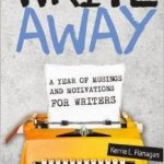 Write Away: A Year of Musings and Motivations for Writers