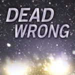 Enter the Goodreads Giveaway for a Signed Hardcover Copy of Dead Wrong
