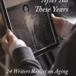 The Blog Tour for Still Me … After All These Years: 24 Authors Reflect on Aging Starts March 20th